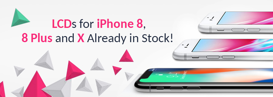 LCDs for iPhone 8, 8 Plus and X are in stock
